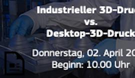 #3DDruck #Webinar: Industrieller 3D-Druck vs. Desktop-3D-Druck