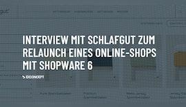 Interview mit schlafgut zum Relaunch ihres neuen Shopware-6-Shops