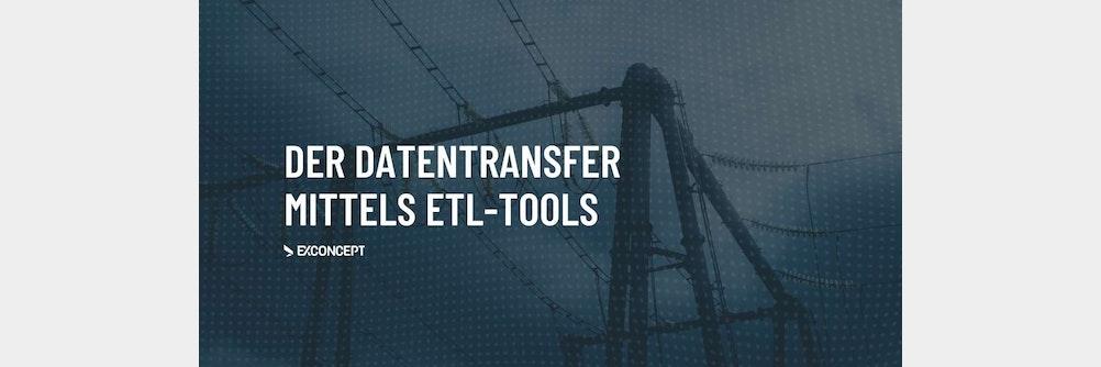 Der #Datentransfer mittels #ETL-Tools