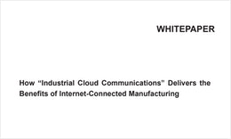 "WHITEPAPERHow ""Industrial Cloud Communications"" Delivers the Benefits of Internet-Connected Manufact"