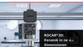 ROCAR® 3D: Keramik in neuen Dimensionen