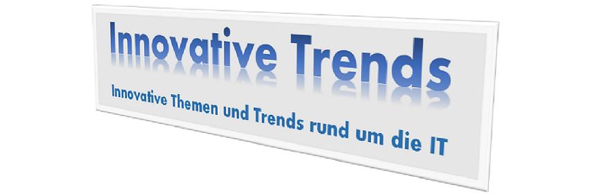 Innovative Trends - aktuelle Themen und Trends aus der IT