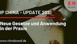 IP China - Update 2021: Neue Gesetze und Anwendung in der Praxis